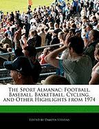 The Sport Almanac: Football, Baseball, Basketball, Cycling, and Other Highlights from 1974
