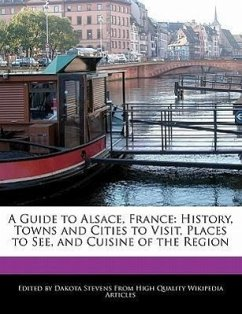 A Guide to Alsace, France: History, Towns and Cities to Visit, Places to See, and Cuisine of the Region - Stevens, Dakota
