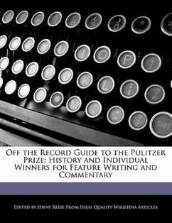 Off the Record Guide to the Pulitzer Prize: History and Individual Winners for Feature Writing and Commentary - Reese, Jenny