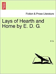 Lays Of Hearth And Home By E. D. G. - E G.