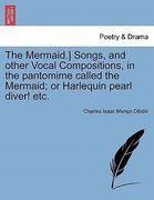 Dibdin, Charles Isaac Mungo: The Mermaid.] Songs, and other Vocal Compositions, in the pantomime called the Mermaid; or Harlequin pearl diver! etc.