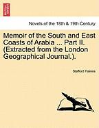 Memoir of the South and East Coasts of Arabia ... Part II. (Extracted from the London Geographical Journal.).