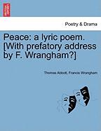 Peace: A Lyric Poem. [With Prefatory Address by F. Wrangham?]