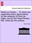 Steuart, James: Notes on Ceylon ... To which are appended some observations on the antiquity of Point de Galle, and on the Pearl Fishery. MS. notes [by the author].