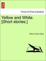 Yellow and White. [Short stories.] - Dawe, William Carlton