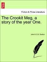 The Crookit Meg, a story of the year One. - Skelton, John K. C. B.