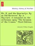 Kinglake, Alexander William: Mr. K. and the Quarterlys. By an Old Reviewer. By A. Hayward. A comment on the criticisms upon The Invasion of the Crimea. Third Edition.