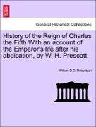 Robertson, William D. D.: History of the Reign of Charles the Fifth With an account of the Emperor´s life after his abdication, by W. H. Prescott