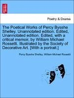 The Poetical Works of Percy Bysshe Shelley. Unannotated edition. Edited, Unannotated edition. Edited, with a critical memoir, by William Michael Rossetti. Illustrated by the Society of Decorative Art. [With a portrait.] - Shelley, Percy Bysshe Rossetti, William Michael