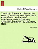 "The Book of Spirits and Tales of the Dead.] [Containing ""Lord Byron in the Other World;"" ""Lord Byron's Immortality,"" by W. Davenport; ""Death of Lord B"