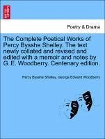 The Complete Poetical Works of Percy Bysshe Shelley. The text newly collated and revised and edited with a memoir and notes by G. E. Woodberry. Centenary edition. Vol. II. - Shelley, Percy Bysshe Woodberry, George Edward