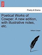 Poetical Works of Cowper. a New Edition, with Illustrative Notes, Etc.