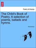 The Child's Book of Poetry. A selection of poems, ballads and hymns. - Anonymous