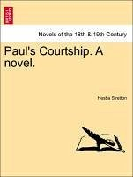 Paul's Courtship. A novel. Vol. II. - Stretton, Hesba