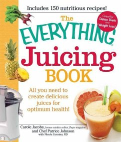 The Everything Juicing Book: All You Need to Create Delicious Juices for Optimum Health! - Jacobs, Carole Johnson, Patrice Cormier, Nicole