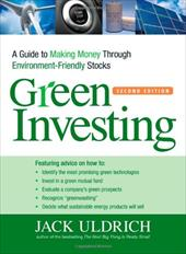Green Investing: A Guide to Making Money Through Environment-Friendly Stocks - Uldrich, Jack