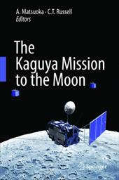 The Kaguya Mission to the Moon - Matsuoka, A. / Russell, C. T.