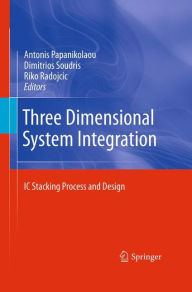 Three Dimensional System Integration: IC Stacking Process and Design - Antonis Papanikolaou
