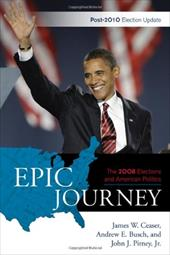 Epic Journey: The 2008 Elections and American Politics: Post-2010 Election Update - Ceaser, James W. / Busch, Andrew E. / Pitney, John J., Jr.