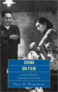 China on Film: A Century of Exploration, Confrontation, and Controversy - Paul G. Pickowicz