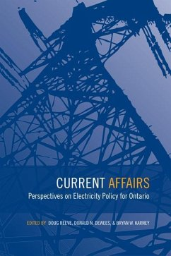 Current Affairs: Perspectives on Electricity Policy for Ontario - Herausgeber: Reeve, Douglas Karney, Bryan William Dewees, Donald
