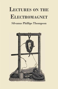 Lectures on the Electromagnet - Thompson, Silvanus Phillips