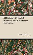 Soule, Richard: A Dictionary Of English Synonyms And Synonymous Expressions