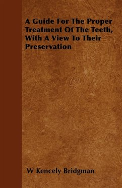 A Guide For The Proper Treatment Of The Teeth, With A View To Their Preservation - Bridgman, W Kencely
