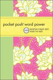 Pocket Posh Word Power: 120 Words That Are Fun to Say - Wordnik / Tung, Angela / Bailey, Heather