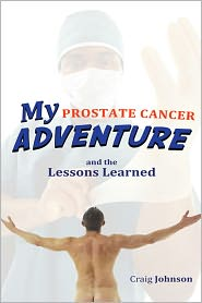 My Prostate Cancer Adventure, and the Lessons Learned - Craig Johnson