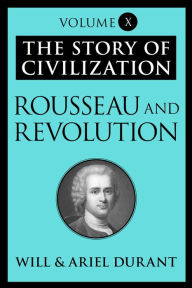 Rousseau and Revolution: The Story of Civilization, Volume X - Will Durant