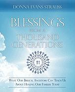 Blessings from a Thousand Generations: What Our Biblical Ancestors Can Teach Us about Healing Our Families Today