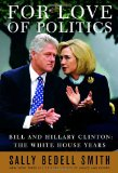 For Love of Politics: Bill and Hillary Clinton: The White House Years - Bedell Smith, Sally