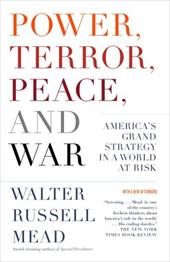 Power, Terror, Peace, and War: America's Grand Strategy in a World at Risk - Mead, Walter Russell