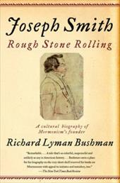 Joseph Smith: Rough Stone Rolling - Bushman, Richard Lyman / Woodworth, Jed