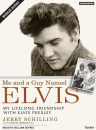 Me and a Guy Named Elvis: My Lifelong Friendship with Elvis Presley - Chuck Crisafulli