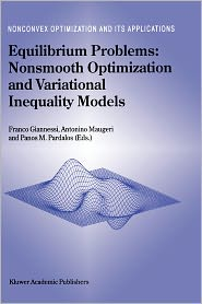 Equilibrium Problems: Nonsmooth Optimization and Variational Inequality Models - Franco Giannessi (Editor), Panos M. Pardalos (Editor), A. Maugeri (Editor)