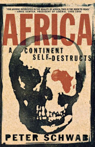 Africa: A Continent Self-Destructs - P. Schwab