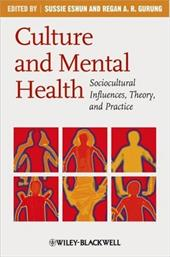Culture and Mental Health: Sociocultural Influences, Theory, and Practice - Eshun, Sussie / Gurung, Regan A. R.