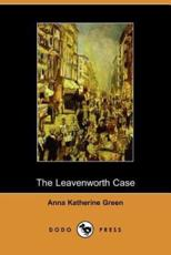 The Leavenworth Case - Anna Katharine Green, Anna Katherine Green