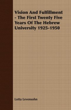 Vision And Fulfillment - The First Twenty Five Years Of The Hebrew University 1925-1950 - Levensohn, Lotta