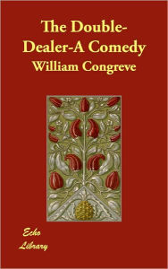 The Double-Dealer-A Comedy - William Congreve