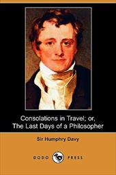 Consolations in Travel; Or, the Last Days of a Philosopher (Dodo Press) - Davy, Sir Humphry