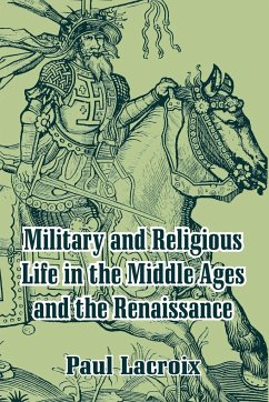 Military and Religious Life in the Middle Ages and the Renaissance - LaCroix, Paul