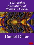 DANIEL DEFOE: The Further Adventures of Robinson Crusoe