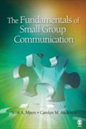 The Fundamentals of Small Group Communication - Myers, Scott A. / Anderson, Carolyn M.