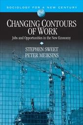 Changing Contours of Work: Jobs and Opportunities in the New Economy - Sweet, Stephen / Meiksins, Peter