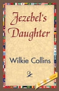 Jezebel's Daughter - Collins, Wilkie