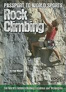 Rock Climbing: The World's Hottest Climbing Locations and Techniques