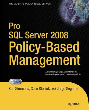 Pro SQL Server 2008 Policy-Based Management - Ken Simmons, Jorge Segarra, Colin Stasiuk